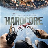 Original Soundtrack: Hardcore Henry [Original Motion Picture Soundtrack] [PA]