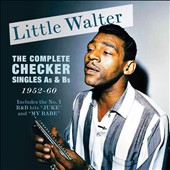 Little Walter: The Complete Checker Singles As & Bs, 1952-1960