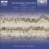 Fitzwilliam Virginal Book, Vol. 5: John Munday, Ferdinando Richardson, Thomas Tallis, Thomas Morley, Thomas Tomkins, Edmund Hooper / Pieter-Jan Belder, harpsichords