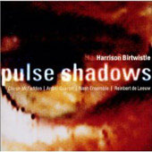 Birtwistle: Pulse Shadows / McFadden, De Leeuw, Arditti, etc