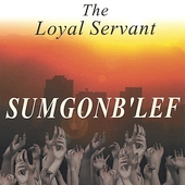 The Loyal Servant: Sumgonb'lef (Some Gone Be Left)