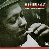 Wynton Kelly: Last Trio Session