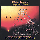 Hariprasad Chaurasia: Flying Beyond: Improvisations on Bamboo Flute