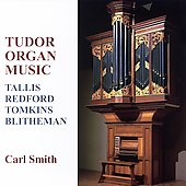 Tudor Organ Music - Tallis, Redford, Tomkins / Carl Smith
