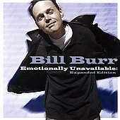 Bill Burr: Emotionally Unavailable [Expanded Edition] [PA] [Limited]