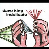 Dave King (Drums): Indelicate [Digipak]