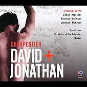 Marc-Antoine Charpentier: David & Jonathan, opera / Pinchgut Opera; Cantillation; Orchestra of the Antipodes; Walker