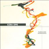 Ezra Sims: Musing & Reminiscence