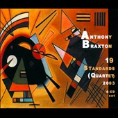 Anthony Braxton/Anthony Braxton Quartet: 19 Standards (Quartet) 2003 [Box]