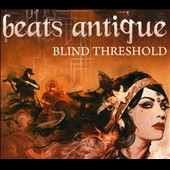 Beats Antique: Blind Threshold [Digipak]