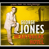 George Jones: Heartbreak Hotel: Gonna Shake This Shack Tonight [Digipak]