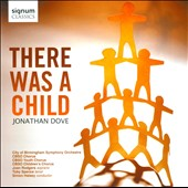 Jonathan Dove: There was a Child / Joan Rodgers, soprano;  Toby Spence, tenor