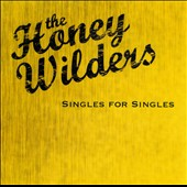 The Honey Wilders: Singles for Singles