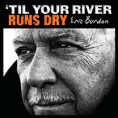 Eric Burdon: 'Til Your River Runs Dry *