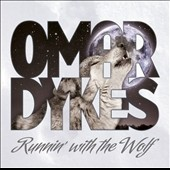 Omar Dykes/Omar & the Howlers: Runnin' with the Wolf [7/8]