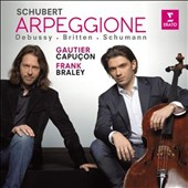 Schubert: Sonata in A 'Arpeggione'; Schumann: Five Pieces in Folk Style; Debussy: Cello Sonata; Britten: Cello Sonata / Gautier Capucon, cello; Frank Braley, piano