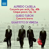 Alfredo Casella: Concerto for strings, Op. 40b; Five Pieces, Op. 34; Guido Turchi: Concerto breve / Quartetto di Venezia