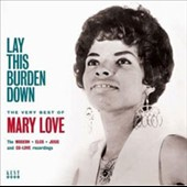 Mary Love: Lay This Burden Down: The Very Best of Mary Love *