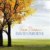 David Osborne: These Dreams: Intimate Piano Moments