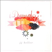 JJ Heller: I Dream of You