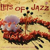 Arthur Lyman: Leis of Jazz: The Jazz Sounds of Arthur Lyman