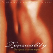 Geraint Hughes/Aric Sigman: Zensuality: 74 Minutes of Pure Unstress