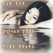 Tan Dun: Bitter Love / Ying Huang, et al