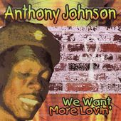 Anthony Johnson: We Want More Lovin' *