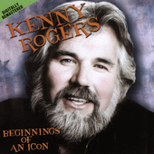 Kenny Rogers: Beginnings of an Icon [Remaster]
