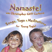 Christopher Kavi Carbone: Namaste! Songs, Yoga & Meditations for Young Yogis!