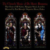 Harry Bramma: Church Music / The Choir of All Saints; Paul Brough, director; Henry Parkes, organ