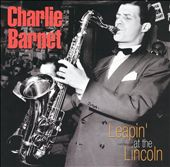 Charlie Barnet: Leapin' at the Lincoln