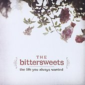 The Bittersweets: The Life You Always Wanted