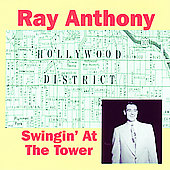 Ray Anthony: Swingin at the Tower