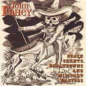 John Fahey: Death Chants Breakdowns & Military Waltzes