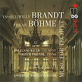 Vassily Brandt, Oskar B&ouml;hme: Music for trumpet / Wolfgang Bauer, et al