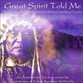 Michael Looking Coyote: Great Spirit Told Me