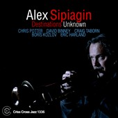 Alex Sipiagin/Alex Sipiagin Sextet: Destinations Unknown