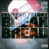 Felo/Felony: Break Bread [PA]