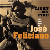 José Feliciano: Light My Fire: The Very Best of Jose Feliciano