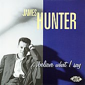 James Hunter (Blues): ...Believe What I Say