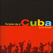 Various Artists: The Golden Age of Cuba: La Era Dorada