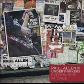 Paul Allen & the Underthinkers: Everywhere at Once