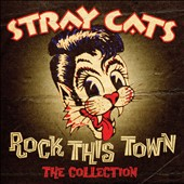 Stray Cats: Rock This Town: The Collection