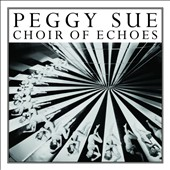 Peggy Sue (Pop): Choir of Echoes [Digipak] *