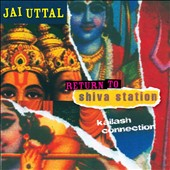 Jai Uttal: Return to Shiva Station: Kailash Connection *