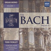 Bach: Organ Works / Todd Fickley, organ (The Bach Project, Vol. 1)