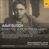 Adolf Busch (1891-1952): Chamber Music for Clarinet, Vol. 2 / Busch Kollegium Karlsruhe