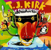 T.J. Kirk: If Four Was One