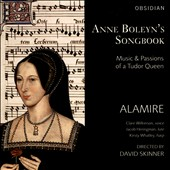 Anne Boleyn's Songbook, Music & Passions of a Tudor Queen - works by Mouton, Desprez, Févin, Brumel, Josquin, Sermisy / Alamire, Clare Wilkinson, voice